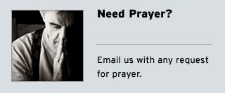 Need Prayer? - Email us with any request for prayer.